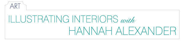 Illustrating Interiors with Hannah Alexander