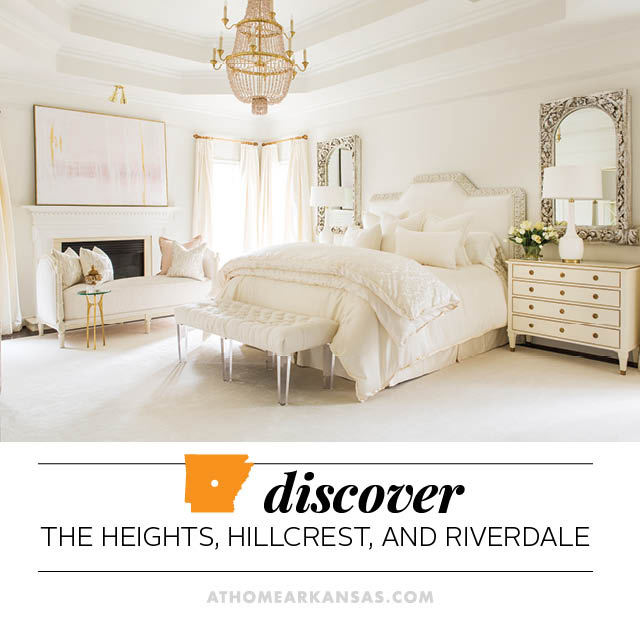 Discover: The Heights, Hillcrest, and Riverdale | At Home in Arkansas | June 2016