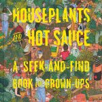 Sally Nixon's seek-and-find book for grown-ups, House Plants and Hot Sauce